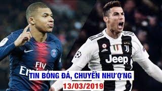 Tin Bóng Đá, Chuyển Nhượng 13/3/2019 | Ronaldo lập Hat-trick, Real kích nổ bom tấn Mbappe
