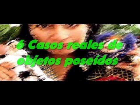 6 CASOS REALES DE OBJETOS POSEIDOS