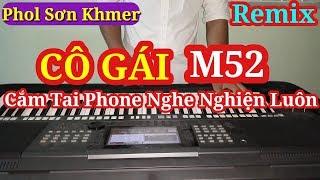 CÔ GÁI M52 ☆ Organ Cover Remix ☆ Phol Sơn Khmer