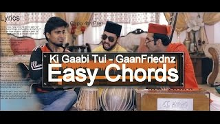 Ki Gaabi Tui - GaanFriednz Chords for Begginers Easy Chords  Lyrics + Metronome