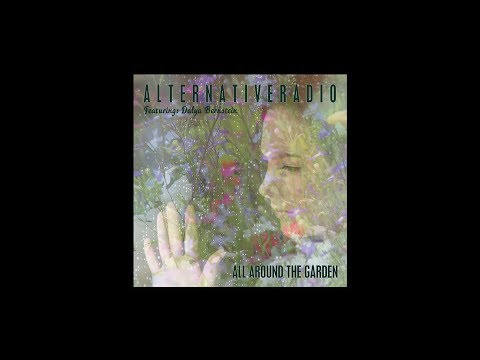 All Around The Garden - ALTERNATIVE RADIO ft. Dalya Bernstein