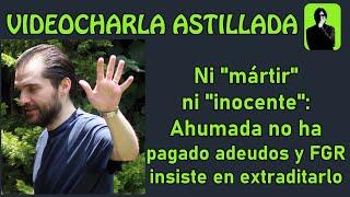 """Ni """"mártir"""" ni """"inocente"""": Ahumada no ha pagado adeudos y FGR insiste en extraditarlo"""