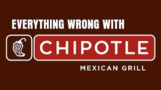 Everything Wrong With Chipotle