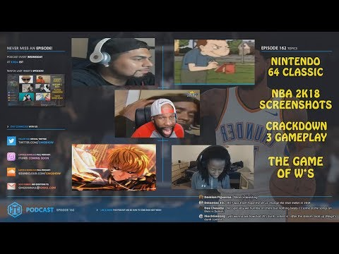 GMG SHOW EP. 162 - NBA 2K18 SCREENSHOTS, CRACKDOWN 3, N64 CLASSIC, THE GAME OF W'S (GMG PODCAST)