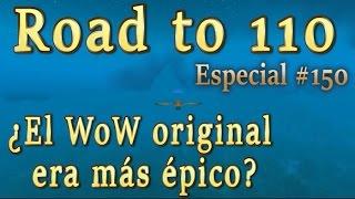 ¿El WoW Original era más épico? ESPECIAL - Road to 110 con Diosigi #150