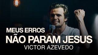 MEUS ERROS NÃO PARAM JESUS - VICTOR AZEVEDO (SÉRIE DEUS E OS MEUS ERROS)