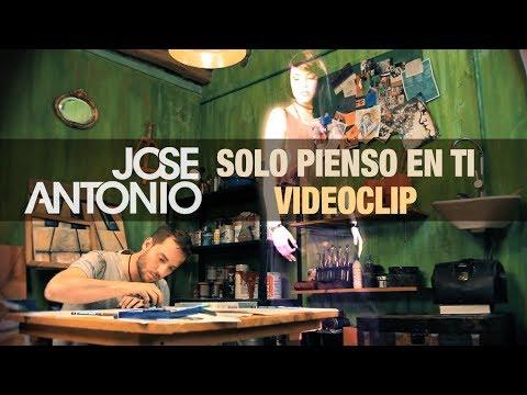 SOLO PIENSO EN TI (Videoclip) - Jose Antonio