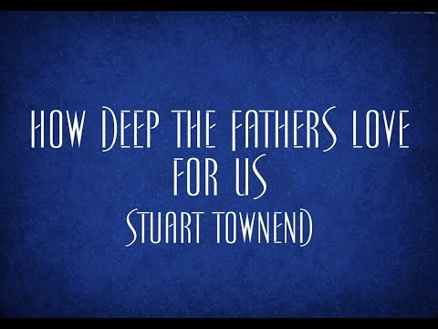 Stuart Townsend - How Deep The Fathers Love For Us