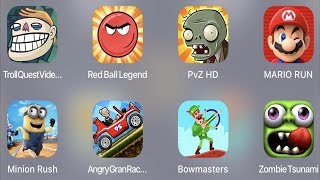 Troll Quest Video,Red Ball Legend,PVZ HD,Mario Run,Minion Rush,Angry Grand Racing,Bowmasters