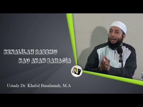 Ustadz Dr. Khalid Basalamah, M.A - Kenali Rabbmu Kau Akan Bahagia