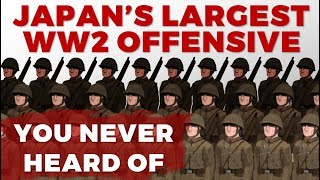 Japan's Largest WW2 Offensive - you never heard of...