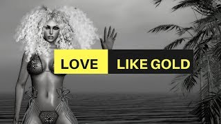 LOVE LIKE GOLD | SECOND LIFE