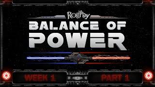 RollPlay Balance of Power - Week 1, Part 1 (Dark Side 1)