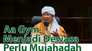 Ceramah Aa Gym Menjadi Dewasa Perlu Mujahadah 15 Febuari 2017