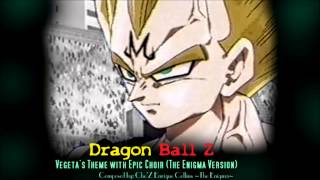 Dragon Ball Z - Vegeta's Theme with Epic Choir (The Enigma TNG)