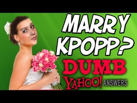 Dumb Yahoo Answers - MARRY KPOPP!?