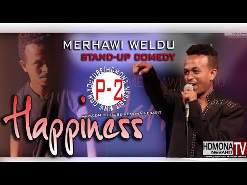 HDMONA - part 2 - ሓጎስ ብ መርሃዊ - Happiness By Merhawi -  New Eritrean StandUp Comedy - 2018
