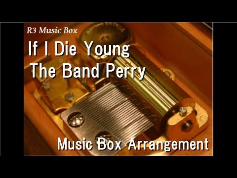 If I Die Young/The Band Perry [Music Box]