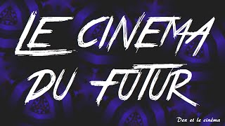 LE CINEMA DU FUTUR