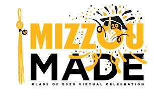 Welcome to the Mizzou Made Class of 2020 Virtual Celebration