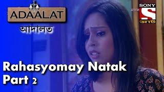Adaalat - আদালত (Bengali) - Episode 312 -  Rahasyomay Natak- Part-2