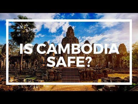 Is Cambodia safe? Don't trust Cambodia travel warnings