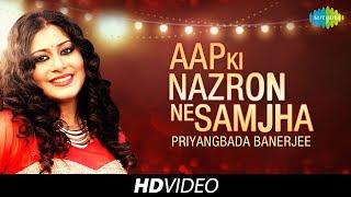 Aap Ki Nazron Ne Samjha | Cover | Priyangbada Banerjee | HD Song