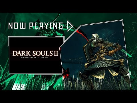 Dark Souls II: Scholar of the First Sin - Now Playing