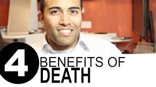 4 Benefits of Death