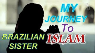 Journey To Islam – Brazilian Sister: I Thought Islam Is Too Good For Me!