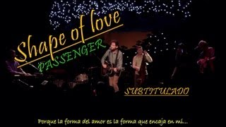 Watch Passenger Shape Of Love video