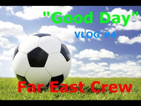 Far East Crew Vlog #4: Good Day (Soccer and Swimming)