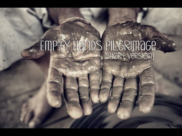 Empty Hands Pilgrimage (Short Version)