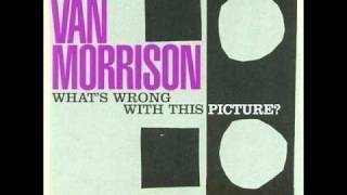 Watch Van Morrison Whats Wrong With This Picture video