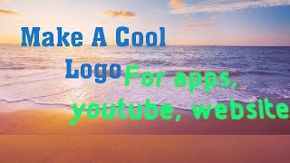 Logo creator | How to Make a cool logo for website, apps and youtube. Tricks More