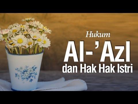 Hukum Al-'Azl dan Hak-Hak Istri - Ustadz Mukhlis Biridha