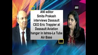 ANI interviews Dassault CEO Eric Trappier at Dassault Aviation hangar in Istres-Le Tube Air Base