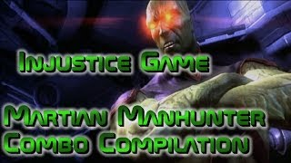 Injustice Game - Martian Manhunter Combo Compilation