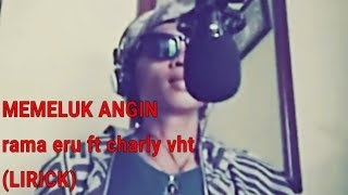 Rama eru feat Charly VHT Memeluk Angin full version with Lirik