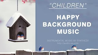 CHILDREN  / Happy Background Music For Videos & Presentations / Kids instrumental music by Synthezx