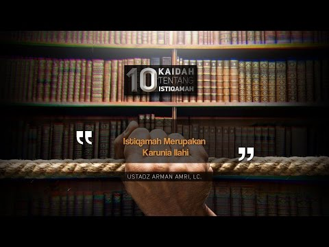 10 Kaidah Istiqamah: Istiqamah Merupakan Karunia Ilahi (Ustadz Arman Amri, Lc.)