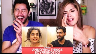 FILTER COPY: ANNOYING THINGS BOYFRIENDS DO | Reaction!