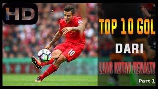 10 Gol Terbaik Dari dari Luar Kotak Penalty !! [Part1]