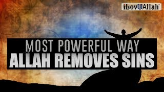 Most Powerful Way Allah Removes Sins