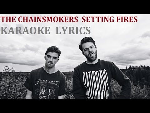 THE CHAINSMOKERS - SETTING FIRES KARAOKE COVER LYRICS
