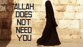 ALLAH DOES NOT NEED YOU || HIJAB