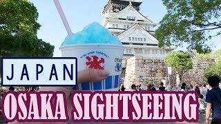 Sightseeing in OSAKA | Osaka Castle, Aquarium, Namba & Umeda