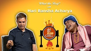 Hari Bansha Acharya | Actor | What The Flop | 20 June 2019