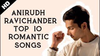 Anirudh Ravichander Tamil Songs Top 10 Romantic HD - (2018)   Tamil Love Songs   Tamil Romantic Hits