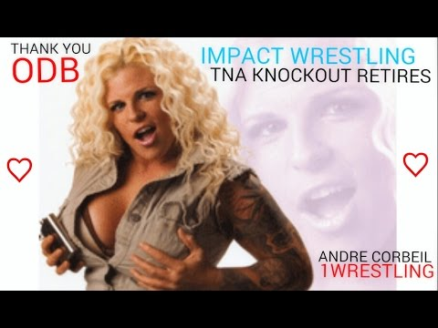 IMPACT WRESTLING NEWS: TNA KNOCKOUT RETIRES FROM THE RING. ODB SAYS GOODBYE.ANDRE CORBEIL